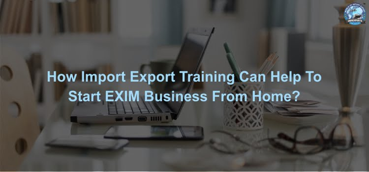 How can import export training help to start EXIM business